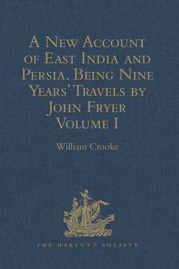 A New Account of East India and Persia. Being Nine Years' Travels, 1672-1681, by John Fryer Volume I book cover