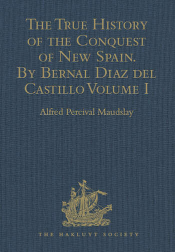 The True History of the Conquest of New Spain. By Bernal Diaz del Castillo, One of its Conquerors From the Exact Copy made of the Original Manuscript. Edited and published in Mexico by Genaro García. Volume I book cover