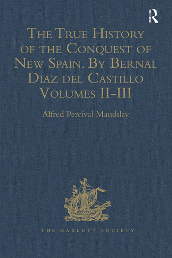The True History of the Conquest of New Spain. By Bernal Diaz del Castillo, One of its Conquerors From the Exact Copy made of the Original Manuscript. Edited and published in Mexico by Genaro García. Volumes II-III book cover