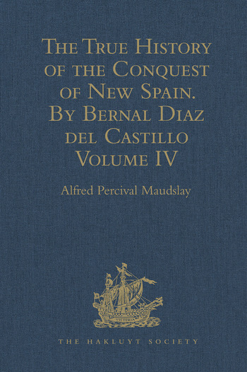 The True History of the Conquest of New Spain. By Bernal Diaz del Castillo, One of its Conquerors From the Exact Copy made of the Original Manuscript. Edited and published in Mexico by Genaro García. Volume IV book cover