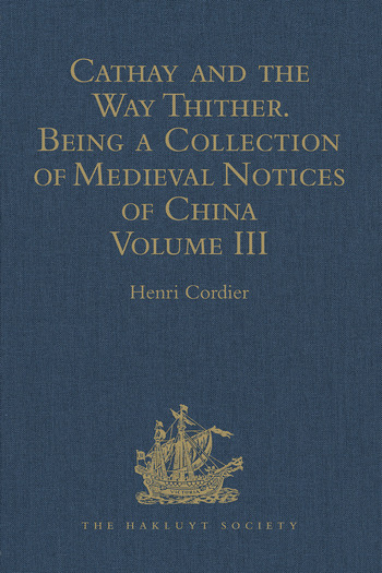 Cathay and the Way Thither. Being a Collection of Medieval Notices of China New Edition. Volume III: Missionary Friars - Rashiduddin - Pegolotti - Marignolli book cover