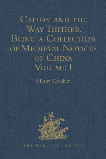 Cathay and the Way Thither. Being a Collection of Medieval Notices of China New Edition. Volume I: Preliminary Essay on the Intercourse between China and the Western Nations previous to the Discovery of the Cape Route book cover
