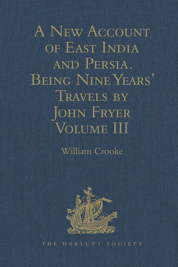 A New Account of East India and Persia. Being Nine Years' Travels, 1672-1681, by John Fryer Volume III book cover