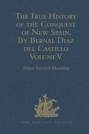 The True History of the Conquest of New Spain. By Bernal Diaz del Castillo, One of its Conquerors From the Exact Copy made of the Original Manuscript. Edited and published in Mexico by Genaro García. Volume V book cover