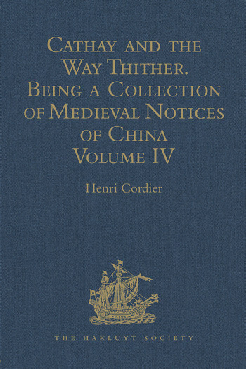 Cathay and the Way Thither. Being a Collection of Medieval Notices of China New Edition. Volume IV: Ibn Batuta - Benedict Goës book cover