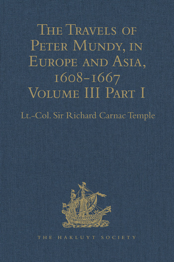 The Travels of Peter Mundy, in Europe and Asia, 1608-1667 Volume III, Part 1: Travels in England, Western India, Achin, Macao, and the Canton River, 1634-1637 book cover