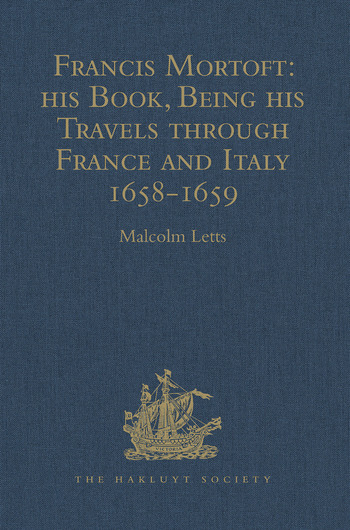Francis Mortoft: his Book, Being his Travels through France and Italy 1658-1659 book cover
