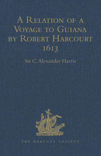 A Relation of a Voyage to Guiana by Robert Harcourt 1613 With Purchas' Transcript of a Report made at Harcourt's Instance on the Marrawini District book cover
