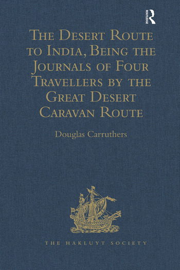 The Desert Route to India, Being the Journals of Four Travellers by the Great Desert Caravan Route between Aleppo and Basra, 1745-1751 book cover
