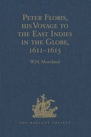 Peter Floris, his Voyage to the East Indies in the Globe, 1611-1615 The Contemporary Translation of his Journal book cover