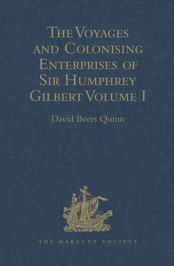 The Voyages and Colonising Enterprises of Sir Humphrey Gilbert Volume I book cover