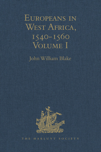 Europeans in West Africa, 1540-1560 Volume I: Documents to illustrate the nature and scope of Portuguese enterprise in West Africa, the abortive attempt of Castilians to create an empire there, and the early English voyages to Barbary and Guinea book cover