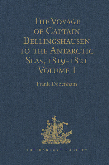 The Voyage of Captain Bellingshausen to the Antarctic Seas, 1819-1821 Translated from the Russian Volume I book cover