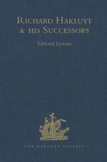 Richard Hakluyt and his Successors A Volume Issued to Commemorate the Centenary of the Hakluyt Society book cover