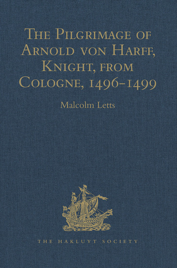 The Pilgrimage of Arnold von Harff, Knight, from Cologne Through Italy, Syria, Egypt, Arabia, Ethiopia, Nubia, Palestine, Turkey, France and Spain, which he Accomplished in the years 1496-1499 book cover