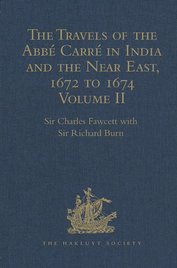 The Travels of the Abbé Carré in India and the Near East, 1672 to 1674 Volume II. From Bijapur to Madras and St Thom'. Account of the capture of Trincomalee Bay and St Thomé by De la Haye, and of the siege of St Thomé by the Golconda army and hostilities with the Dutch book cover