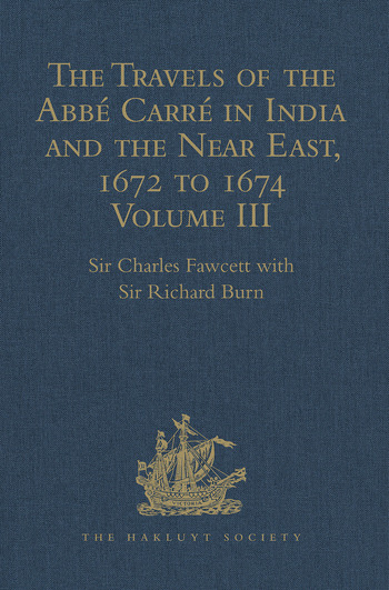 The Travels of the Abbé Carré in India and the Near East, 1672 to 1674 Volume III. Return Journey to France, with an account of the Sicilian revolt against Spanish rule at Messina book cover