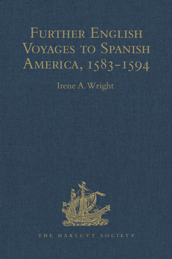 Further English Voyages to Spanish America, 1583-1594 Documents from the Archives of the Indies at Seville illustrating English Voyages to the Caribbean, the Spanish Main, Florida, and Virginia book cover