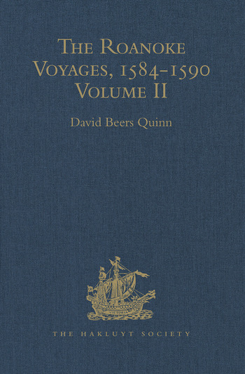 The Roanoke Voyages, 1584-1590 Documents to illustrate the English Voyages to North America under the Patent granted to Walter Raleigh in 1584 Volume II book cover