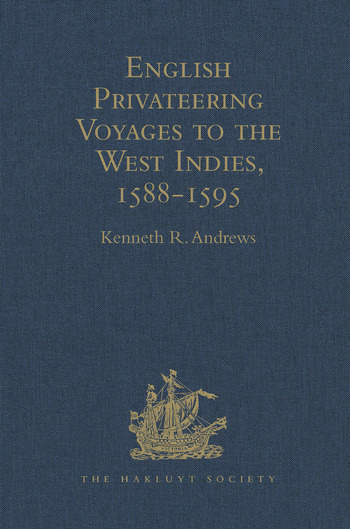 English Privateering Voyages to the West Indies, 1588-1595 Documents relating to English voyages to the West Indies, from the defeat of the Armada to the last voyage of Sir Francis Drake, including Spanish documents contributed by Irene A. Wright book cover