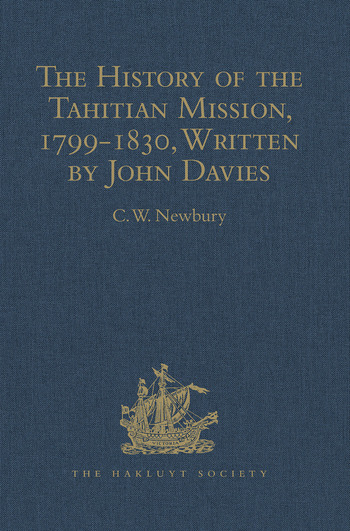 The History of the Tahitian Mission, 1799-1830, Written by John Davies, Missionary to the South Sea Islands With Supplementary Papers of the Missionaries book cover