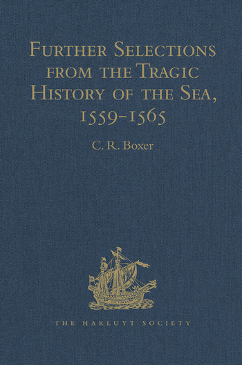 Further Selections from the Tragic History of the Sea, 1559-1565 Narratives of the Shipwrecks of the Portuguese East Indiamen Aguia and Garça (1559), São Paulo (1561) and the Misadventures of the Brazil-ship Santo Antonio (1565) book cover