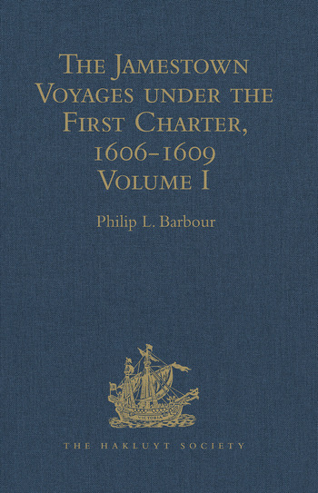 The Jamestown Voyages under the First Charter, 1606-1609 Volume I: Documents relating to the Foundation of Jamestown and the History of the Jamestown Colony up to the Departure of Captain John Smith, last President of the Council in Virginia under the First Charter, early in October, 1609 book cover