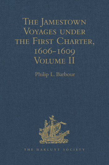 The Jamestown Voyages under the First Charter, 1606-1609 Volume II: Documents relating to the Foundation of Jamestown and the History of the Jamestown Colony up to the Departure of Captain John Smith, last President of the Council in Virginia under the First Charter, early in October, 1609 book cover
