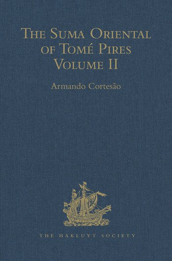 The Suma Oriental of Tomé Pires An Account of the East, from the Red Sea to Japan, written in Malacca and India in 1512-1515, and The Book of Francisco Rodrigues, Rutter of a Voyage in the Red Sea, Nautical Rules, Almanack and Maps, Written and Drawn in the East before 1515 Volume II book cover