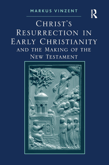 Christ's Resurrection in Early Christianity and the Making of the New Testament book cover