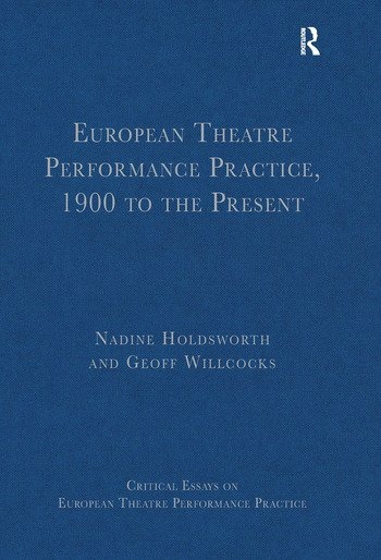 European Theatre Performance Practice, 1900 to the Present book cover