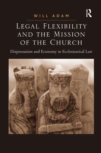 Legal Flexibility and the Mission of the Church Dispensation and Economy in Ecclesiastical Law book cover