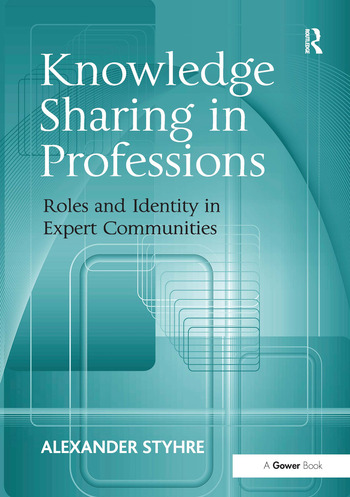 Knowledge Sharing in Professions Roles and Identity in Expert Communities book cover