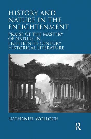 History and Nature in the Enlightenment Praise of the Mastery of Nature in Eighteenth-Century Historical Literature book cover