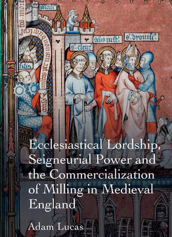 Ecclesiastical Lordship, Seigneurial Power and the Commercialization of Milling in Medieval England book cover