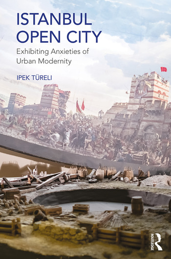Istanbul, Open City Exhibiting Anxieties of Urban Modernity book cover