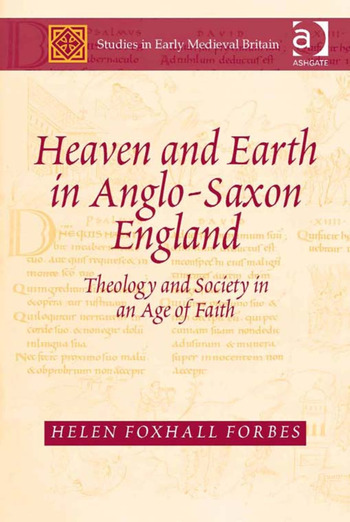 Heaven and Earth in Anglo-Saxon England Theology and Society in an Age of Faith book cover