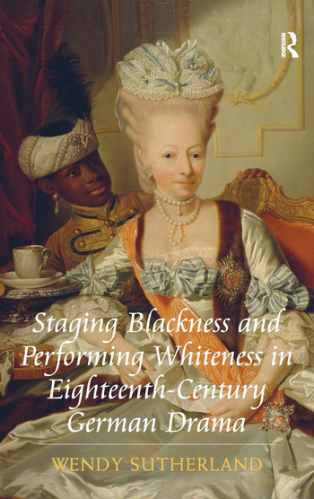 Staging Blackness and Performing Whiteness in Eighteenth-Century German Drama book cover