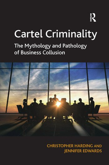Cartel Criminality The Mythology and Pathology of Business Collusion book cover