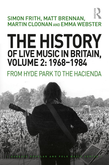 The History of Live Music in Britain, Volume II, 1968-1984 From Hyde Park to the Hacienda book cover