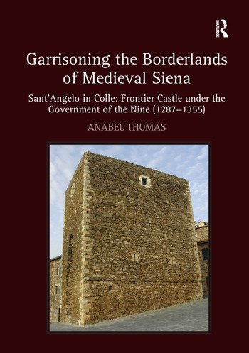 Garrisoning the Borderlands of Medieval Siena Sant'Angelo in Colle: Frontier Castle under the Government of the Nine (1287–1355) book cover