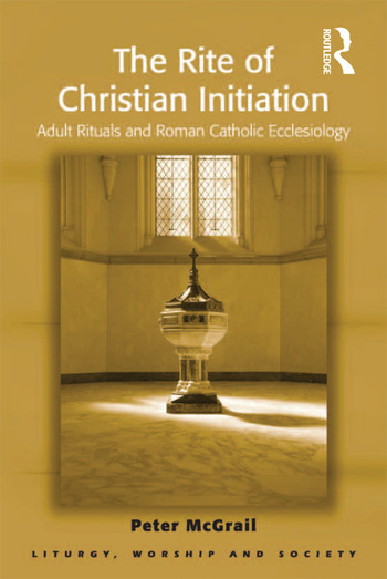 The Rite of Christian Initiation Adult Rituals and Roman Catholic Ecclesiology book cover
