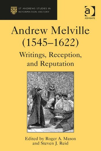 Andrew Melville (1545-1622) Writings, Reception, and Reputation book cover