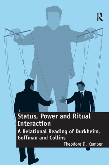 Status, Power and Ritual Interaction A Relational Reading of Durkheim, Goffman and Collins book cover