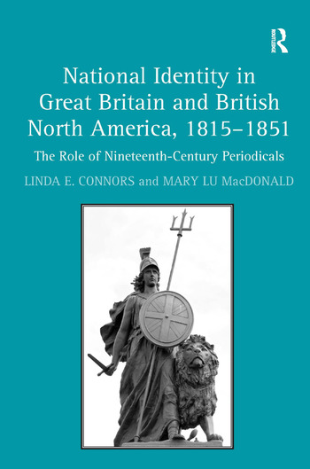 National Identity in Great Britain and British North America, 1815-1851 The Role of Nineteenth-Century Periodicals book cover