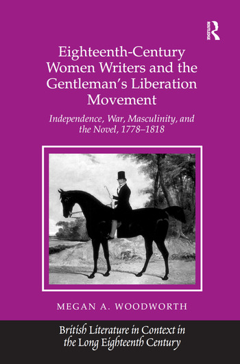 Eighteenth-Century Women Writers and the Gentleman's Liberation Movement Independence, War, Masculinity, and the Novel, 1778–1818 book cover