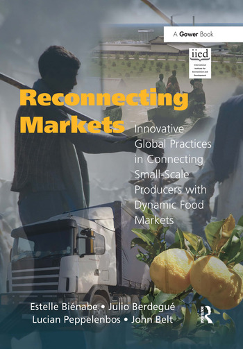 Reconnecting Markets Innovative Global Practices in Connecting Small-Scale Producers with Dynamic Food Markets book cover