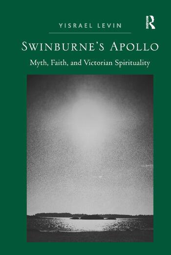 Swinburne's Apollo Myth, Faith, and Victorian Spirituality book cover