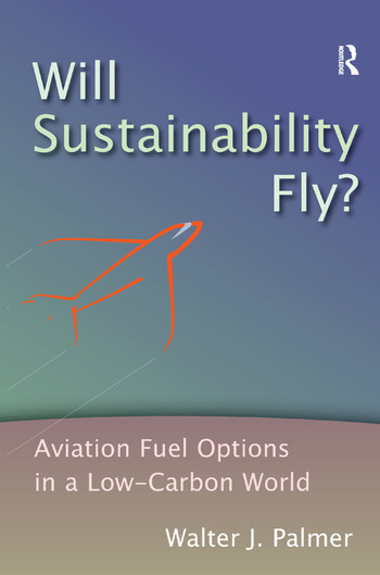 Will Sustainability Fly? Aviation Fuel Options in a Low-Carbon World book cover