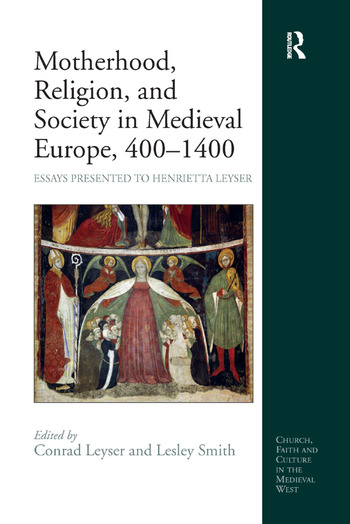 Motherhood, Religion, and Society in Medieval Europe, 400-1400 Essays Presented to Henrietta Leyser book cover